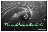 The maelstrom will subside (My Messy Beautiful)